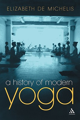A History of Modern Yoga By De Michelis, Elizabeth